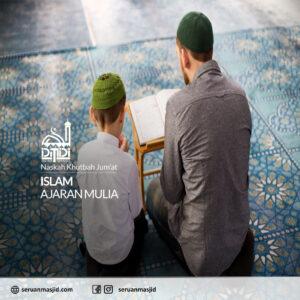 Naskah-Khutbah-Jumat-Islam-Ajaran-Mulia-Dewan-Masjid-Digital-Indonesia-Seruan-Masjid