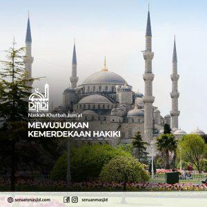 Naskah-Khutbah-Jumat-Mewujudkan-Kemerdekaan-Hakiki-Dewan-Masjid-Digital-Indonesia-Seruan-Masjid