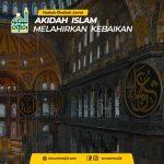 Akidah Islam Melahirkan Kebaikan
